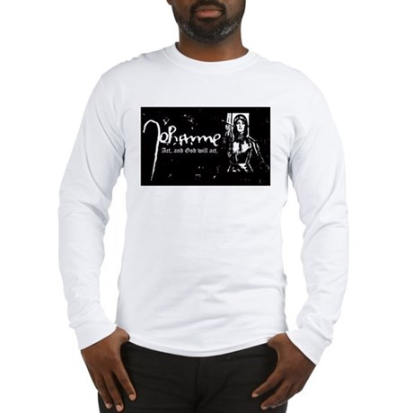 Joan of Arc (Act, and God wil Long Sleeve T-Shirt