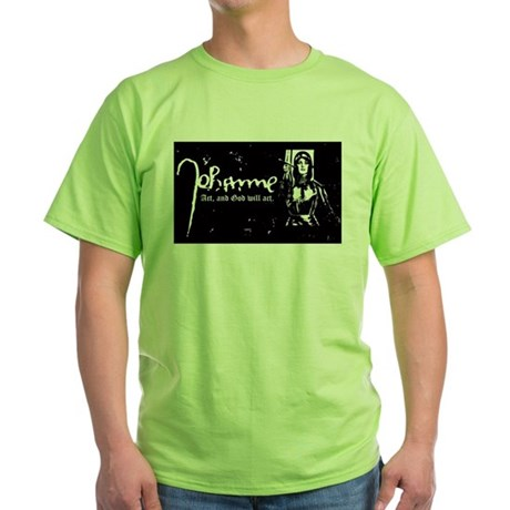Joan of Arc (Act, and God wil Green T-Shirt