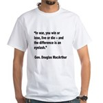 MacArthur Live or Die Quote (Front) White T-Shirt