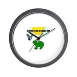 GOING TO BE A GREAT DAY Wall Clock