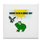 ITS GOING TO BE A GREAT DAY Tile Coaster
