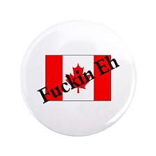 "Fuckin Eh (Canadian Flag) 3.5"" Button"