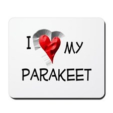 I Love My Parakeet Mousepad