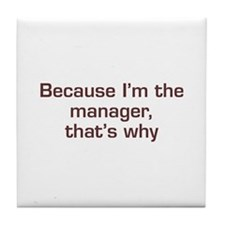 I'm The Manager Tile Coaster