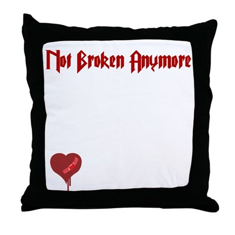 Not Broken Anymore Throw Pillow