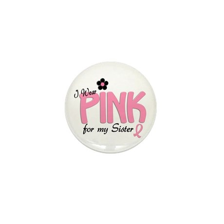 I Wear Pink For My Sister 14 Mini Button