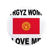 "Kyrgyz Women Love Me 3.5"" Button"