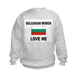 Bulgarian Women Love Me Sweatshirt