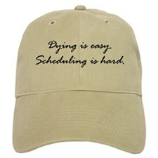 Dying is easy. Scheduling... Baseball Cap