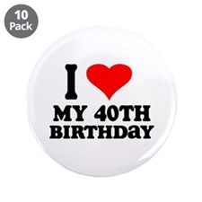 """I Heart My 40th Birthday 3.5"""" Button (10 pack"""
