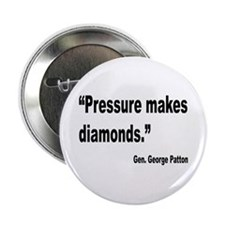 "Patton Pressure Makes Diamonds Quote 2.25"" Button"