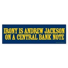 Irony is Andrew Jackson Bumper Bumper Sticker
