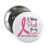 I Wear Pink For My Daughter 2.25&quot; Button