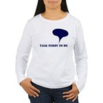 Talk Nerdy To Me Women's Long Sleeve T-Shirt