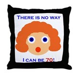 There's No Way I Can Be 70! Throw Pillow