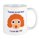There's No Way I Can Be 70! Mug