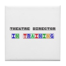 Theatre Director In Training Tile Coaster