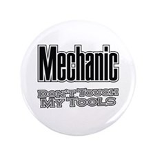 "Mechanic Don't Touch My Tools 3.5"" Button"