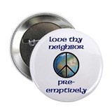 "Love Thy Neighbor Pre-emptively 2.25"" Button (10 p"