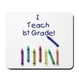 I Teach 1st Grade! Mousepad