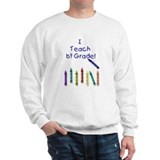 I Teach 1st Grade! Sweatshirt