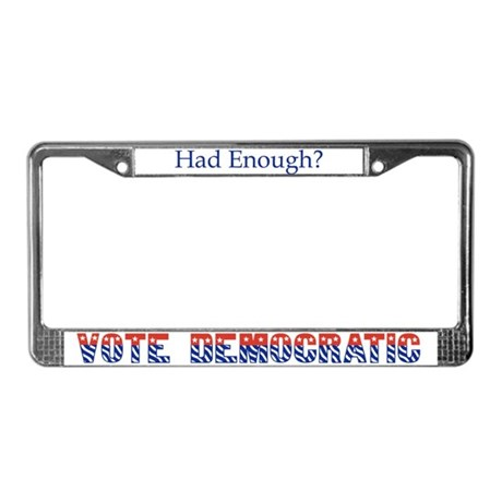 Had Enough? Vote Democratic License Plate Frame