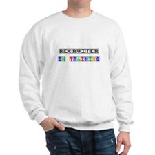 Recruiter In Training Sweatshirt