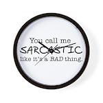 you call me sarcastic Wall Clock
