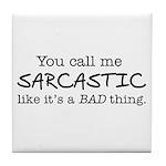 you call me sarcastic Tile Coaster