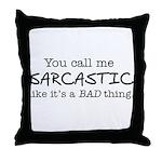 you call me sarcastic Throw Pillow
