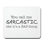 you call me sarcastic Mousepad