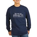 you call me sarcastic Long Sleeve Dark T-Shirt
