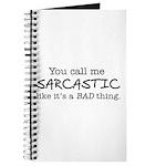 you call me sarcastic Journal