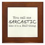 you call me sarcastic Framed Tile