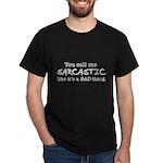 you call me sarcastic Dark T-Shirt