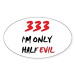 333 HALF EVIL Oval Sticker (50 pk)