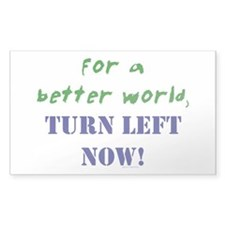 Better World, TURN LEFT NOW! Rectangle Decal