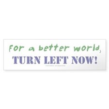 Better World, TURN LEFT NOW! Bumper Bumper Sticker