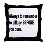Pillage Before Burning Quote Throw Pillow