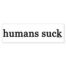 humans suck Bumper Sticker