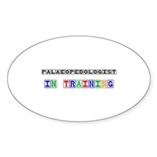 Palaeopedologist In Training Oval Sticker