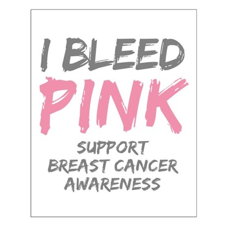 I Bleed Pink Cancer Awareness Small Poster