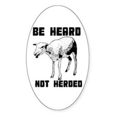 Be Heard, Not Herded Oval Decal