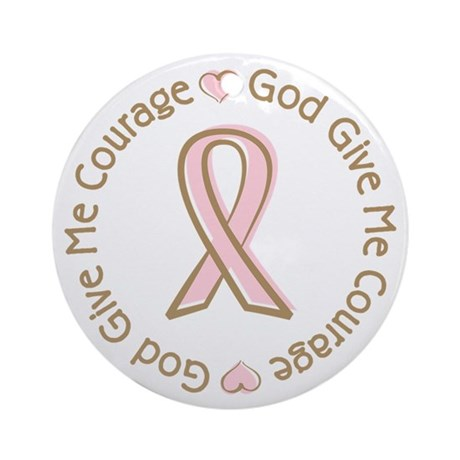 Breast Cancer Give me Courage Ornament (Round)