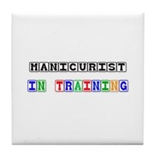 Manicurist In Training Tile Coaster