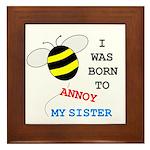 BORN TO ANNOY SISTER Framed Tile