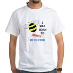 BORN TO ANNOY SISTER White T-Shirt