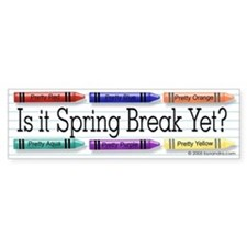 Spring Break Yet? Bumper Bumper Sticker