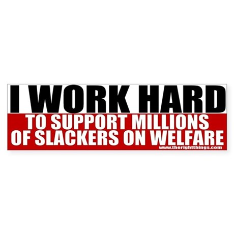 I Work Hard Conservative Bumper Sticker