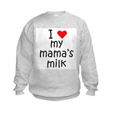 I love my mama's milk Sweatshirt